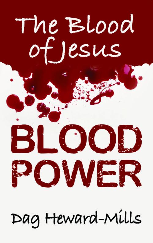 Blood Power: The Blood of Jesus by Dag Heward-Mills