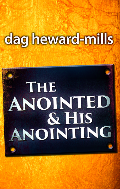 Anointed and his Anointing by Dag Heward-Mills