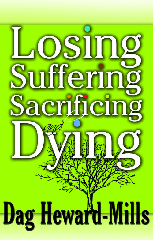 Losing, Suffering, Sacrificing and Dying by Dag Heward-Mills
