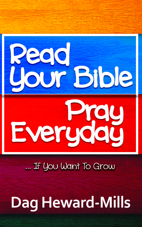 Read Your Bible, Pray Every Day by Dag Heward-Mills