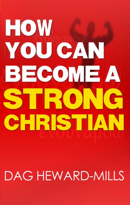 How You Can Become A Strong Christian by Dag Heward-Mills