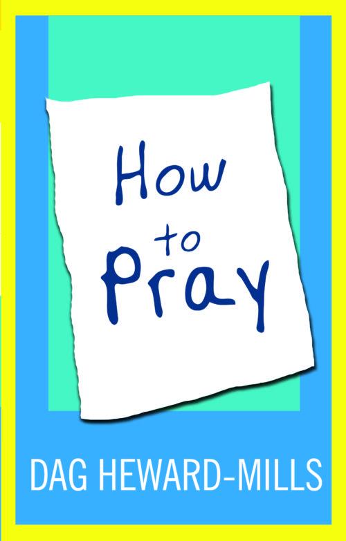 How to Pray by Dag Heward-Mills