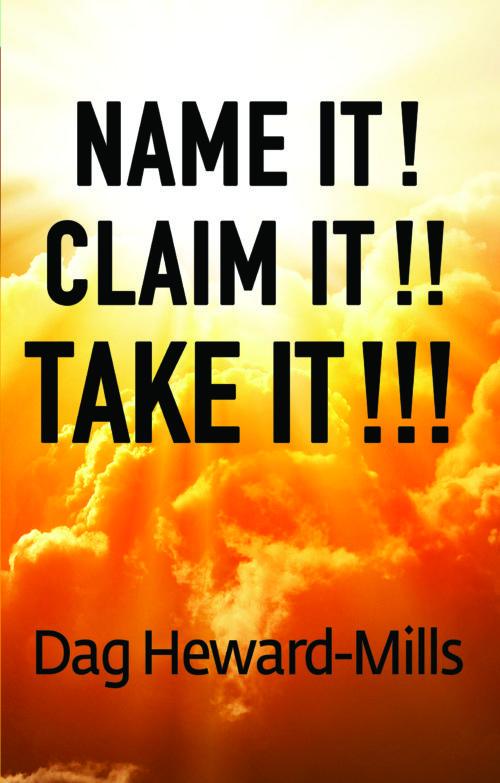 Name It! Claim It! Take It! by Dag Heward-Mills
