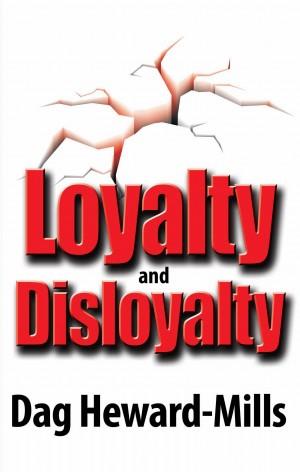 loyalty and disloyalty. by Dag Heward-Mills